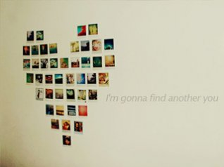 <b>I'm gonna find another you</b>