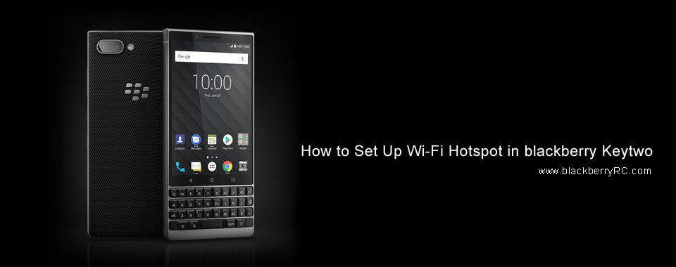 How to Set Up Wi-Fi Hotspot in blackberry Keytwo